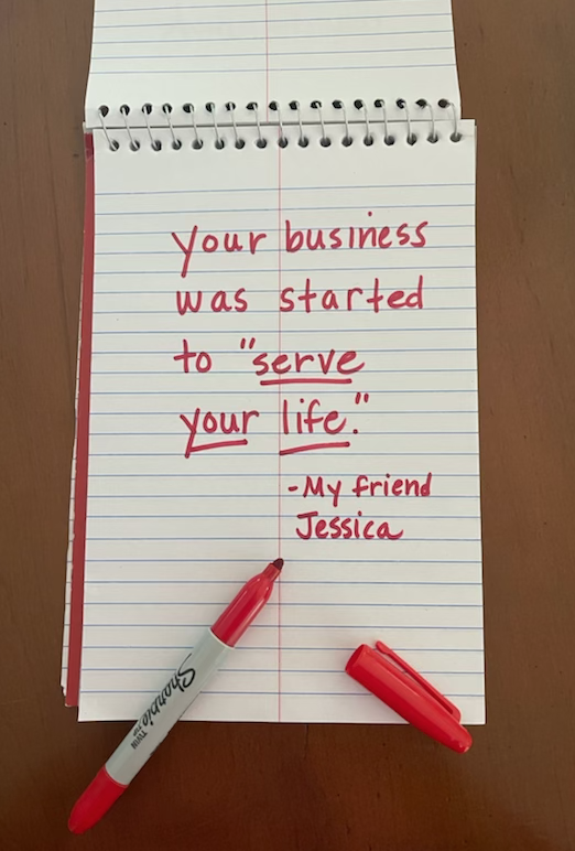 """Steno pad with red ink with motto """"Your business was started to serve your life"""""""