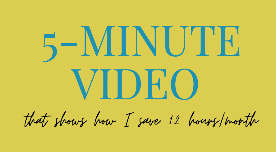 """Graphic that says """"5 minute video that shows how I save 12 hours/month"""""""